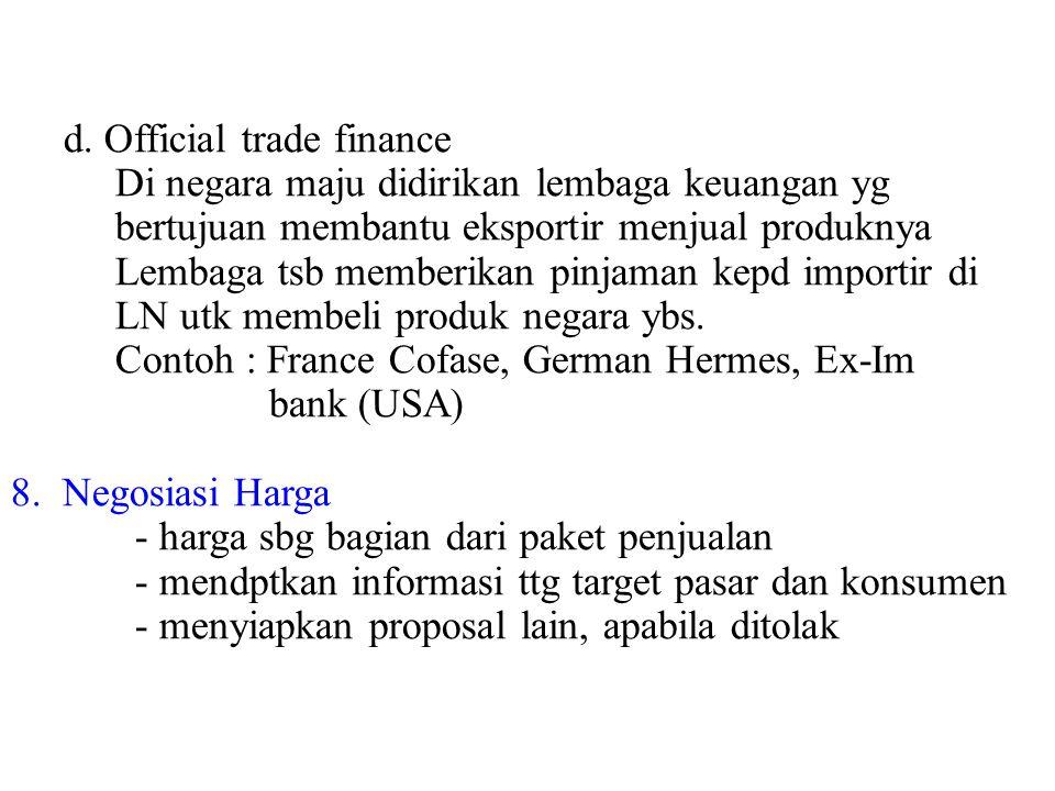 d. Official trade finance Di negara maju didirikan lembaga keuangan yg bertujuan membantu eksportir menjual produknya Lembaga tsb memberikan pinjaman