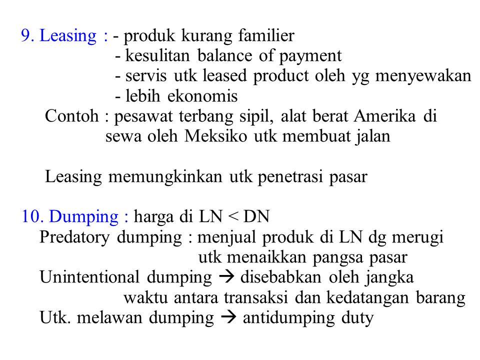 9. Leasing : - produk kurang familier - kesulitan balance of payment - servis utk leased product oleh yg menyewakan - lebih ekonomis Contoh : pesawat