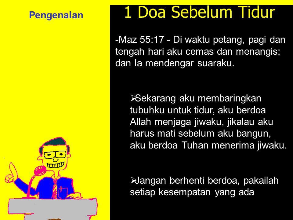 11am How to Call 11:15am Discussion 12pm Summary 1 Doa Sebelum Tidur -Maz 55:17 - Di waktu petang, pagi dan tengah hari aku cemas dan menangis; dan Ia