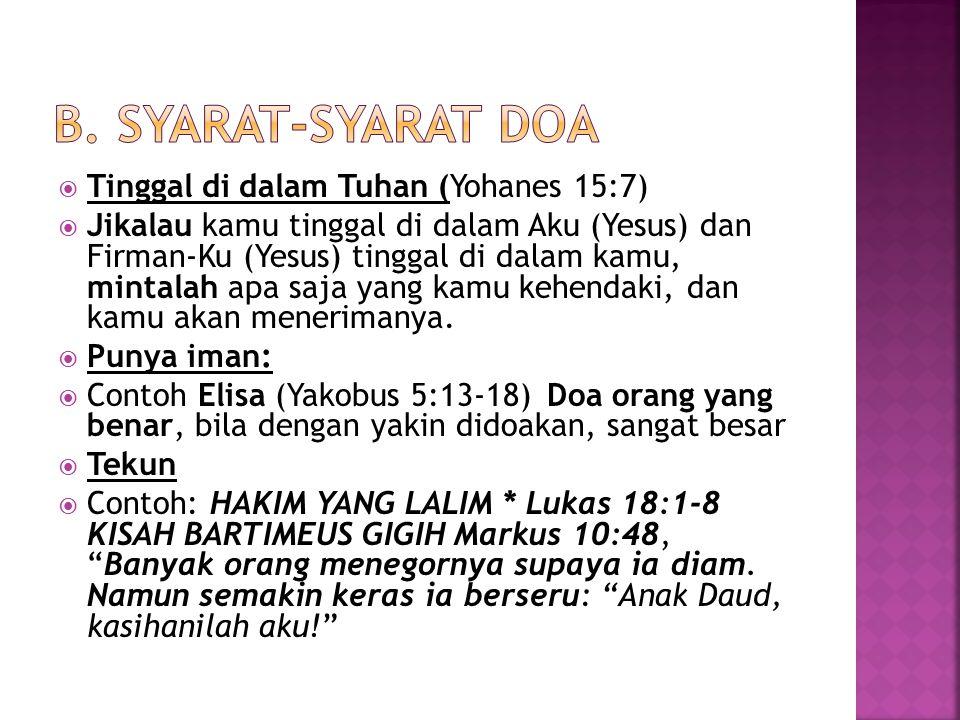  Tinggal di dalam Tuhan (Yohanes 15:7)  Jikalau kamu tinggal di dalam Aku (Yesus) dan Firman-Ku (Yesus) tinggal di dalam kamu, mintalah apa saja yan