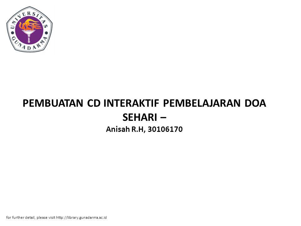 PEMBUATAN CD INTERAKTIF PEMBELAJARAN DOA SEHARI – Anisah R.H, 30106170 for further detail, please visit http://library.gunadarma.ac.id