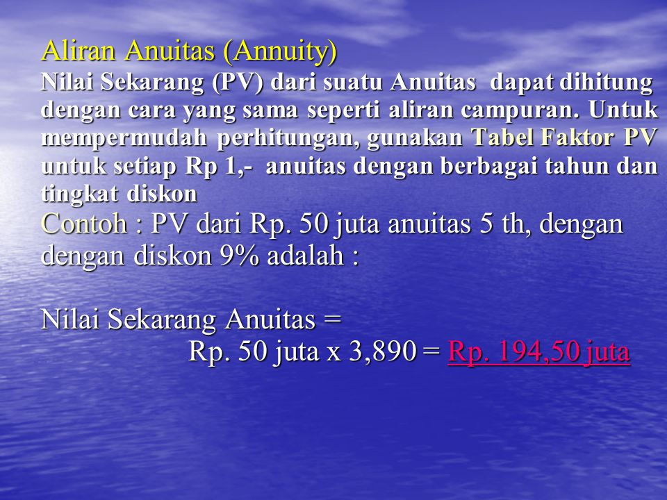Aliran Anuitas (Annuity) Nilai Sekarang (PV) dari suatu Anuitas dapat dihitung dengan cara yang sama seperti aliran campuran.