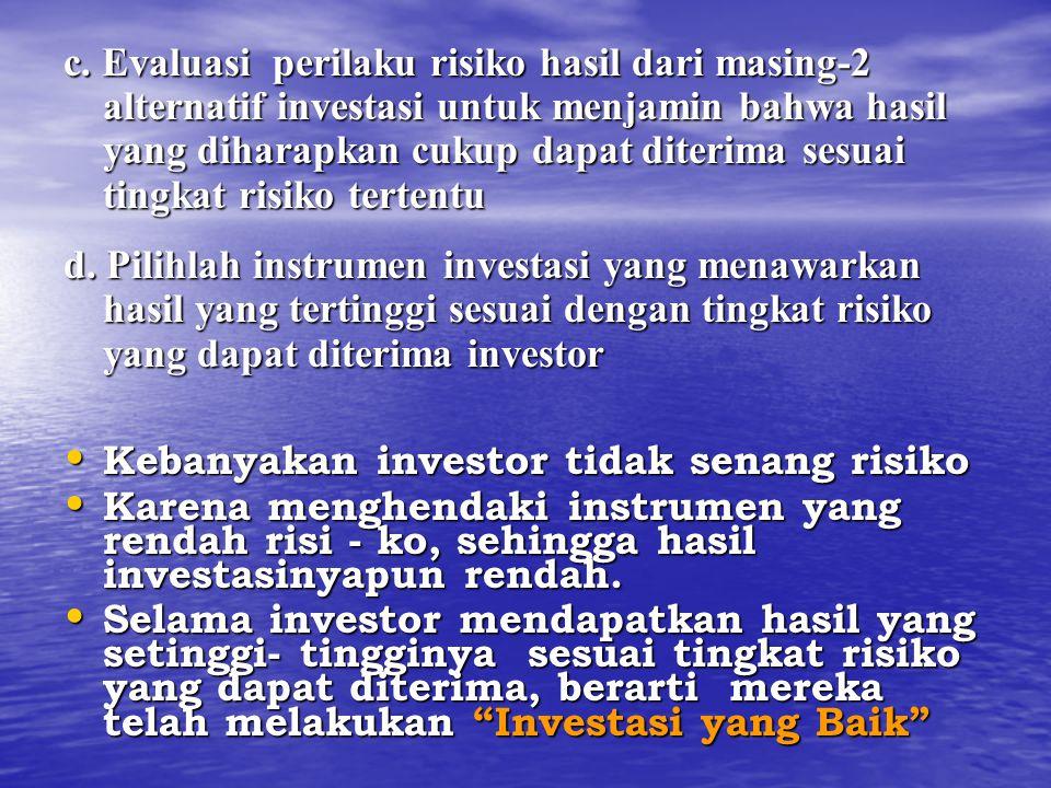 c. Evaluasi perilaku risiko hasil dari masing-2 alternatif investasi untuk menjamin bahwa hasil yang diharapkan cukup dapat diterima sesuai tingkat ri
