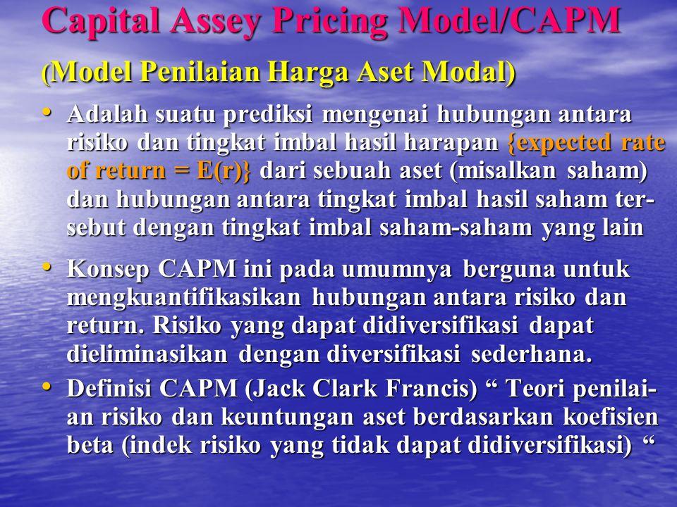 Capital Assey Pricing Model/CAPM ( Model Penilaian Harga Aset Modal) Adalah suatu prediksi mengenai hubungan antara risiko dan tingkat imbal hasil har