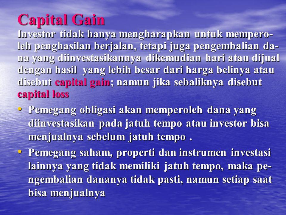 Capital Gain Investor tidak hanya mengharapkan untuk mempero- leh penghasilan berjalan, tetapi juga pengembalian da- na yang diinvestasikannya dikemud