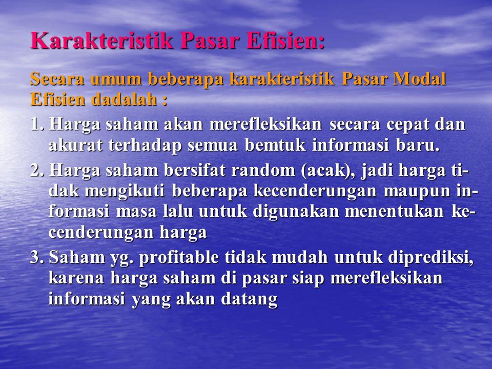 Karakteristik Pasar Efisien: Secara umum beberapa karakteristik Pasar Modal Efisien dadalah : 1. Harga saham akan merefleksikan secara cepat dan akura