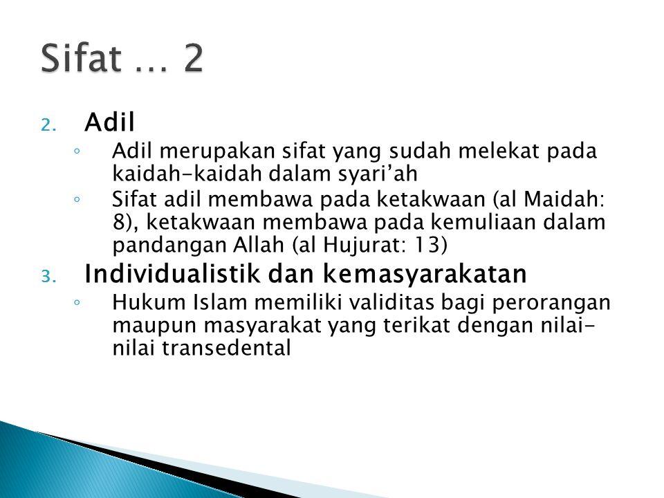 2. Adil ◦ Adil merupakan sifat yang sudah melekat pada kaidah-kaidah dalam syari'ah ◦ Sifat adil membawa pada ketakwaan (al Maidah: 8), ketakwaan memb