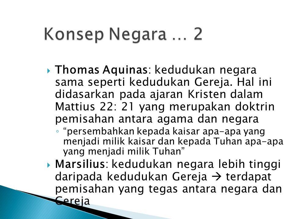  Thomas Aquinas: kedudukan negara sama seperti kedudukan Gereja. Hal ini didasarkan pada ajaran Kristen dalam Mattius 22: 21 yang merupakan doktrin p