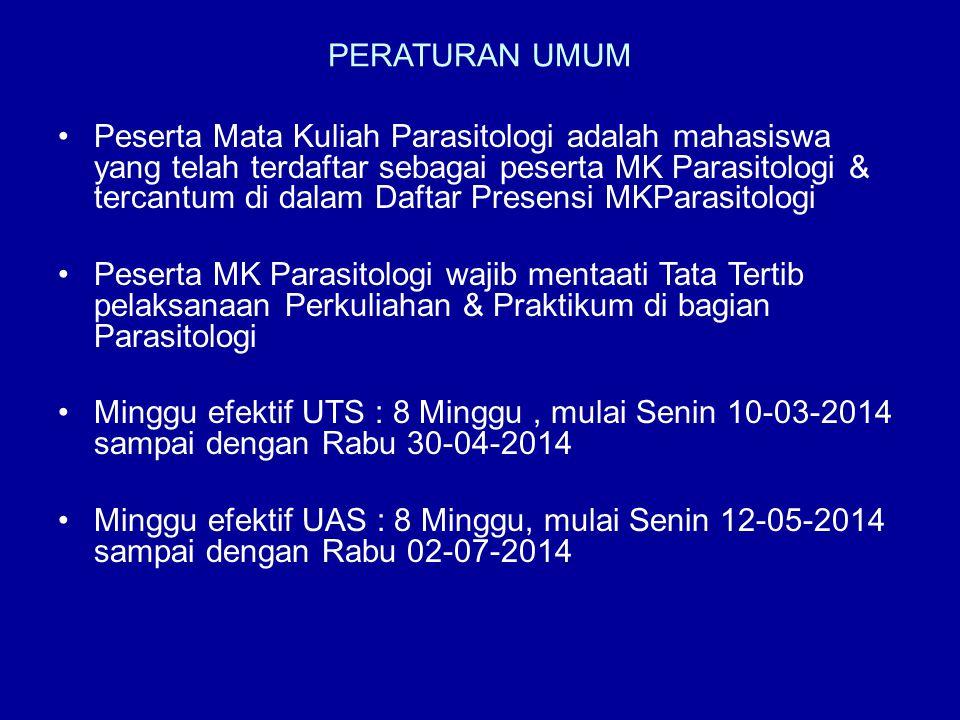 PERATURAN UMUM Peserta Mata Kuliah Parasitologi adalah mahasiswa yang telah terdaftar sebagai peserta MK Parasitologi & tercantum di dalam Daftar Pres