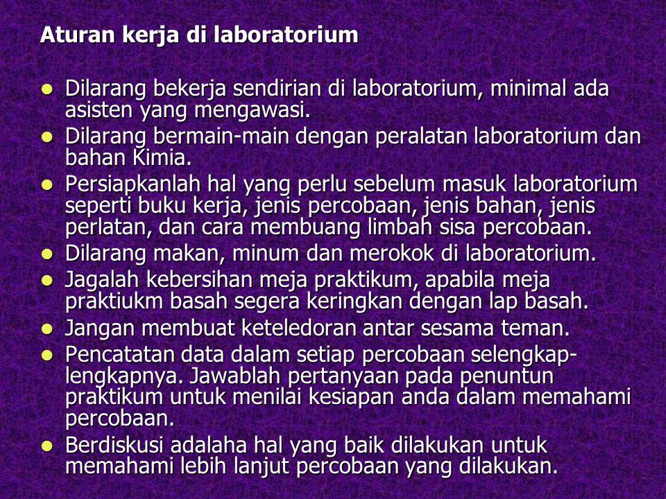 Aturan kerja di laboratorium Dilarang bekerja sendirian di laboratorium, minimal ada asisten yang mengawasi.
