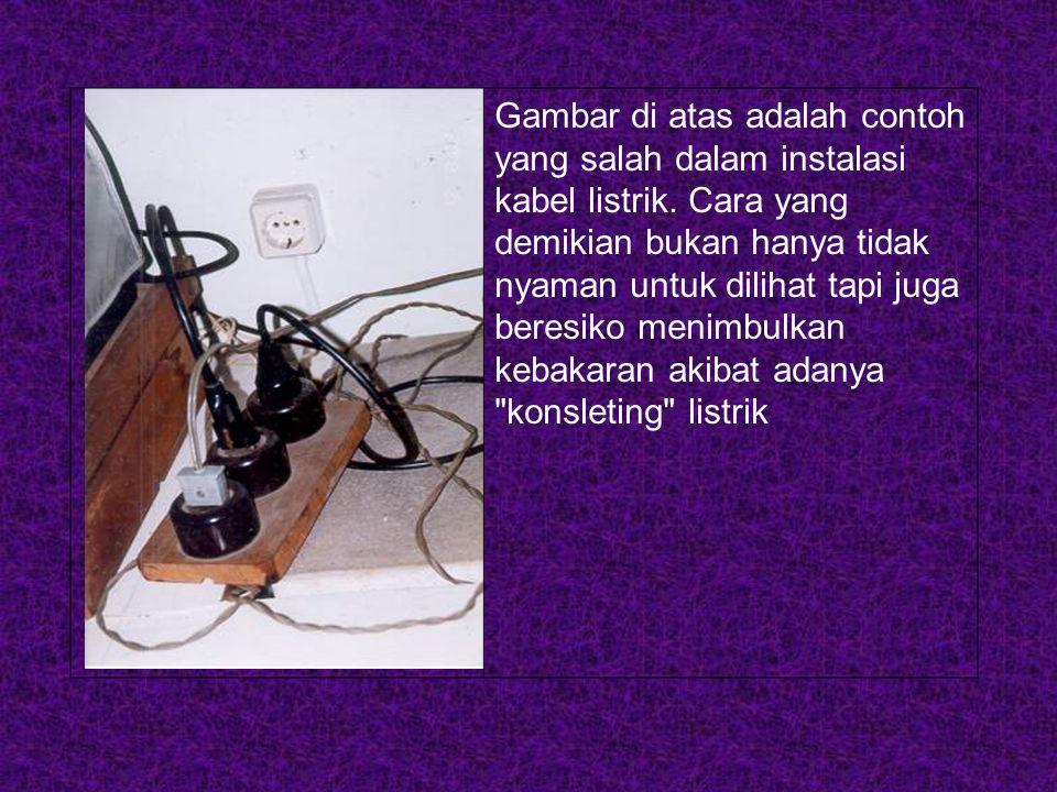 Gambar di atas adalah contoh yang salah dalam instalasi kabel listrik.
