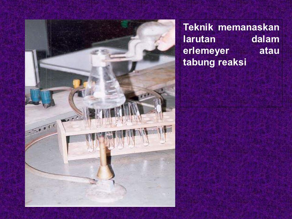 Teknik memanaskan larutan dalam erlemeyer atau tabung reaksi