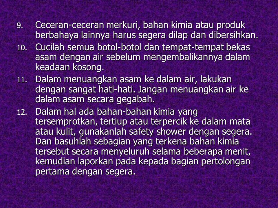 9. Ceceran-ceceran merkuri, bahan kimia atau produk berbahaya lainnya harus segera dilap dan dibersihkan. 10. Cucilah semua botol-botol dan tempat-tem