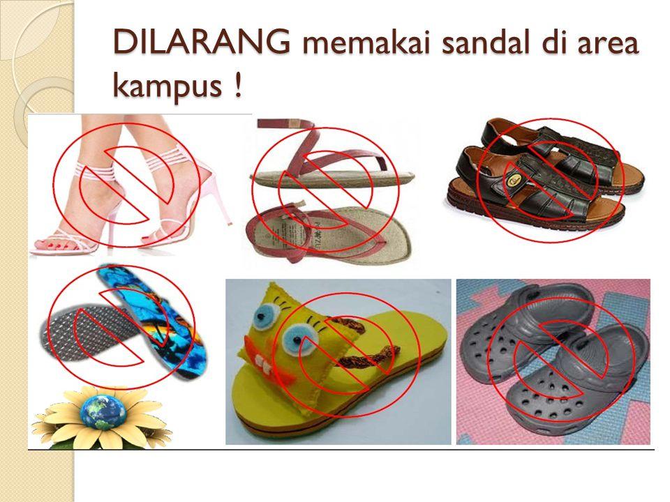 DILARANG memakai sandal di area kampus !