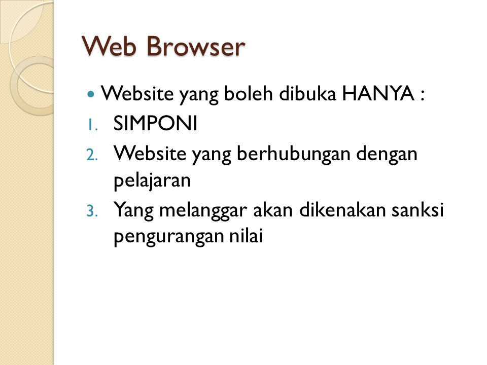 Web Browser Website yang boleh dibuka HANYA : 1. SIMPONI 2. Website yang berhubungan dengan pelajaran 3. Yang melanggar akan dikenakan sanksi penguran
