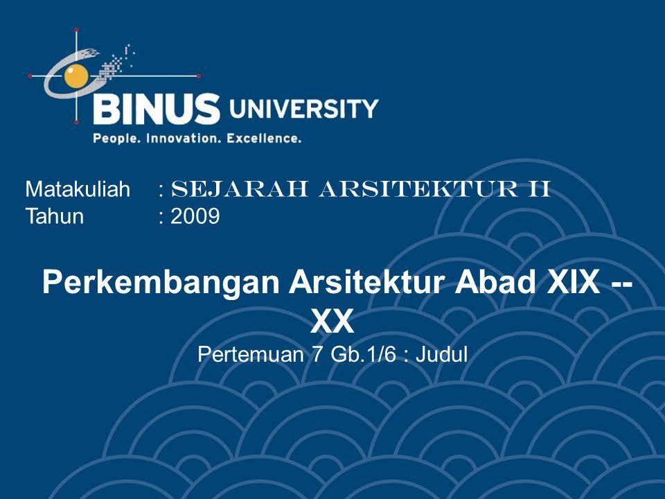 Perkembangan Arsitektur Abad XIX -- XX Pertemuan 7 Gb.1/6 : Judul Matakuliah: SEJARAH ARSITEKTUR II Tahun: 2009