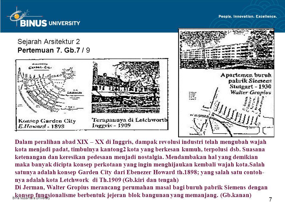 Bina Nusantara University 7 Sejarah Arsitektur 2 Pertemuan 7. Gb.7 / 9 Dalam peralihan abad XIX – XX di Inggris, dampak revolusi industri telah mengub