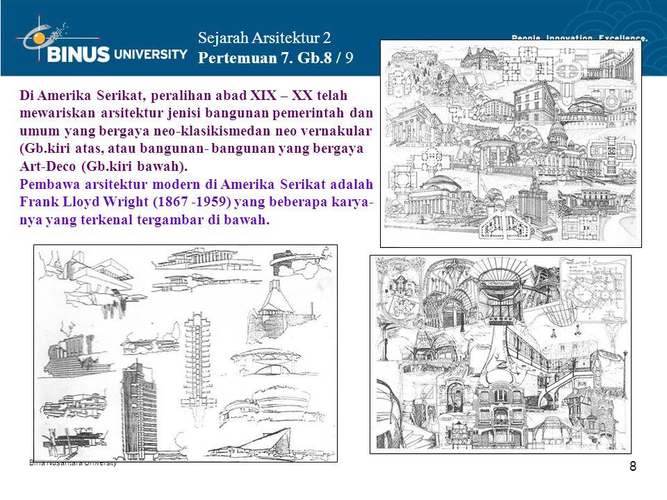 Bina Nusantara University 8 Sejarah Arsitektur 2 Pertemuan 7. Gb.8 / 9 Di Amerika Serikat, peralihan abad XIX – XX telah mewariskan arsitektur jenisi