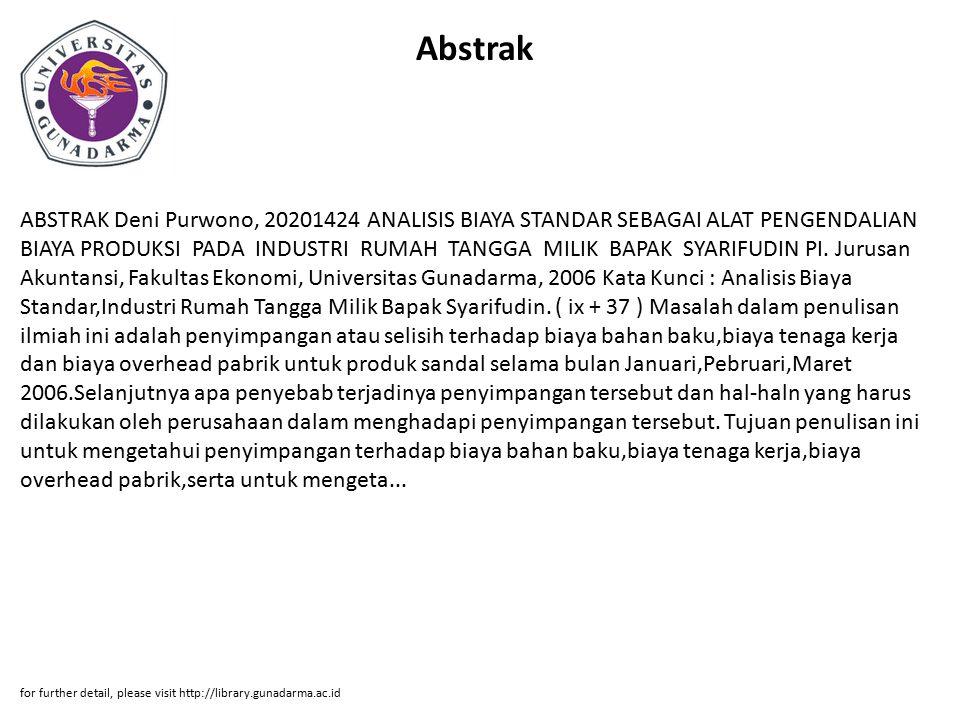Abstrak ABSTRAK Deni Purwono, 20201424 ANALISIS BIAYA STANDAR SEBAGAI ALAT PENGENDALIAN BIAYA PRODUKSI PADA INDUSTRI RUMAH TANGGA MILIK BAPAK SYARIFUD