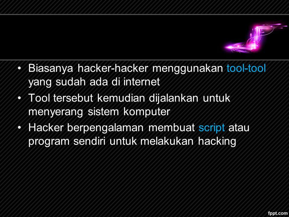 Biasanya hacker-hacker menggunakan tool-tool yang sudah ada di internet Tool tersebut kemudian dijalankan untuk menyerang sistem komputer Hacker berpe