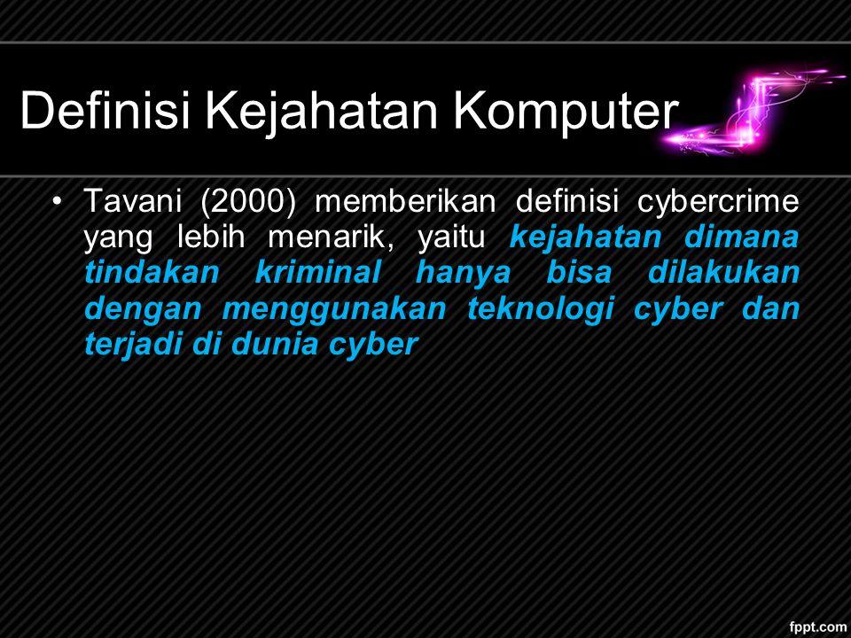 Definisi Kejahatan Komputer Tavani (2000) memberikan definisi cybercrime yang lebih menarik, yaitu kejahatan dimana tindakan kriminal hanya bisa dilak