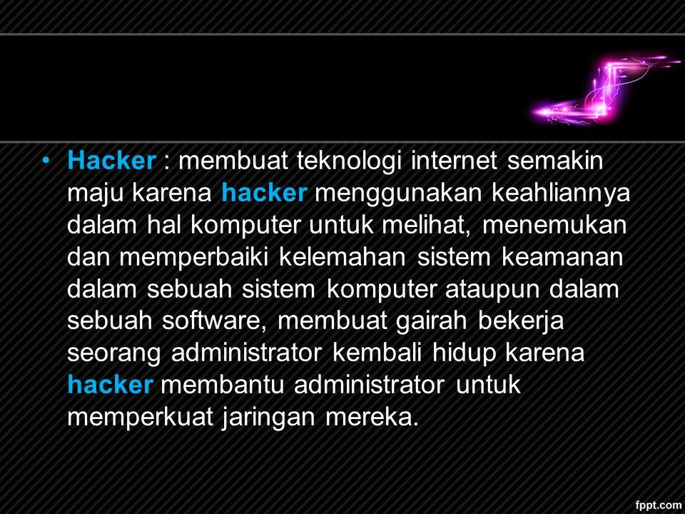 Cracker Cracker adalah sebutan untuk orang yang mencari kelemahan system dan memasukinya untuk kepentingan pribadi dan mencari keuntungan dari system yang di masuki seperti: pencurian data, penghapusan, dan banyak yang lainnya.
