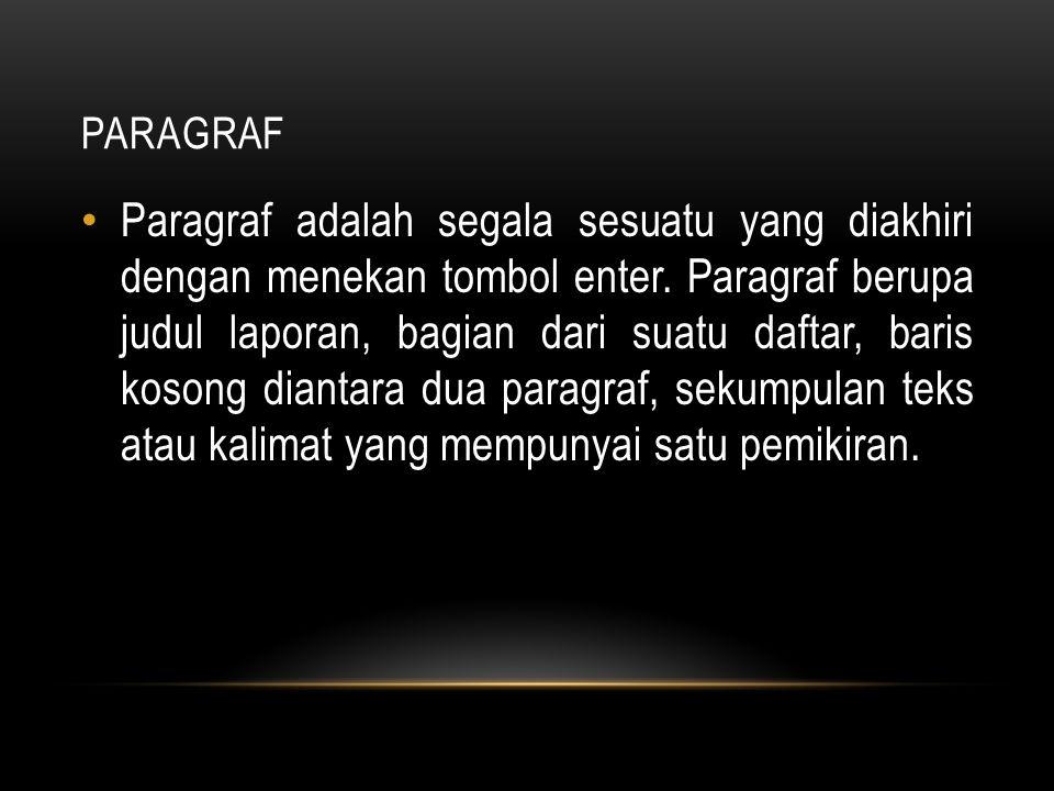 PARAGRAF Paragraf adalah segala sesuatu yang diakhiri dengan menekan tombol enter. Paragraf berupa judul laporan, bagian dari suatu daftar, baris koso