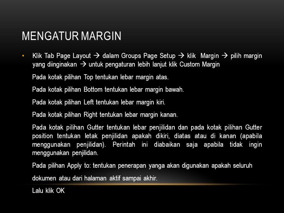 MENGATUR MARGIN Klik Tab Page Layout  dalam Groups Page Setup  klik Margin  pilih margin yang diinginakan  untuk pengaturan lebih lanjut klik Cust