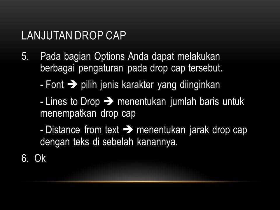LANJUTAN DROP CAP 5.Pada bagian Options Anda dapat melakukan berbagai pengaturan pada drop cap tersebut. - Font  pilih jenis karakter yang diinginkan