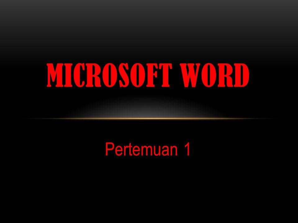 Pertemuan 1 MICROSOFT WORD