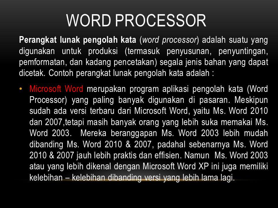 WORD PROCESSOR Perangkat lunak pengolah kata ( word processor ) adalah suatu yang digunakan untuk produksi (termasuk penyusunan, penyuntingan, pemform