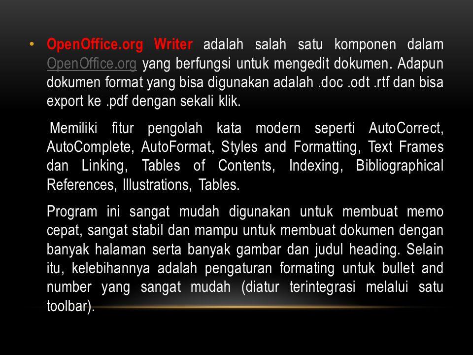 OpenOffice.org Writer adalah salah satu komponen dalam OpenOffice.org yang berfungsi untuk mengedit dokumen. Adapun dokumen format yang bisa digunakan