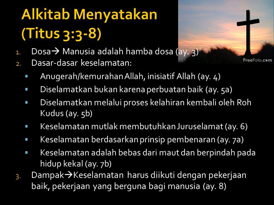 1. Dosa  Manusia adalah hamba dosa (ay. 3) 2. Dasar-dasar keselamatan:  Anugerah/kemurahan Allah, inisiatif Allah (ay. 4)  Diselamatkan bukan karen