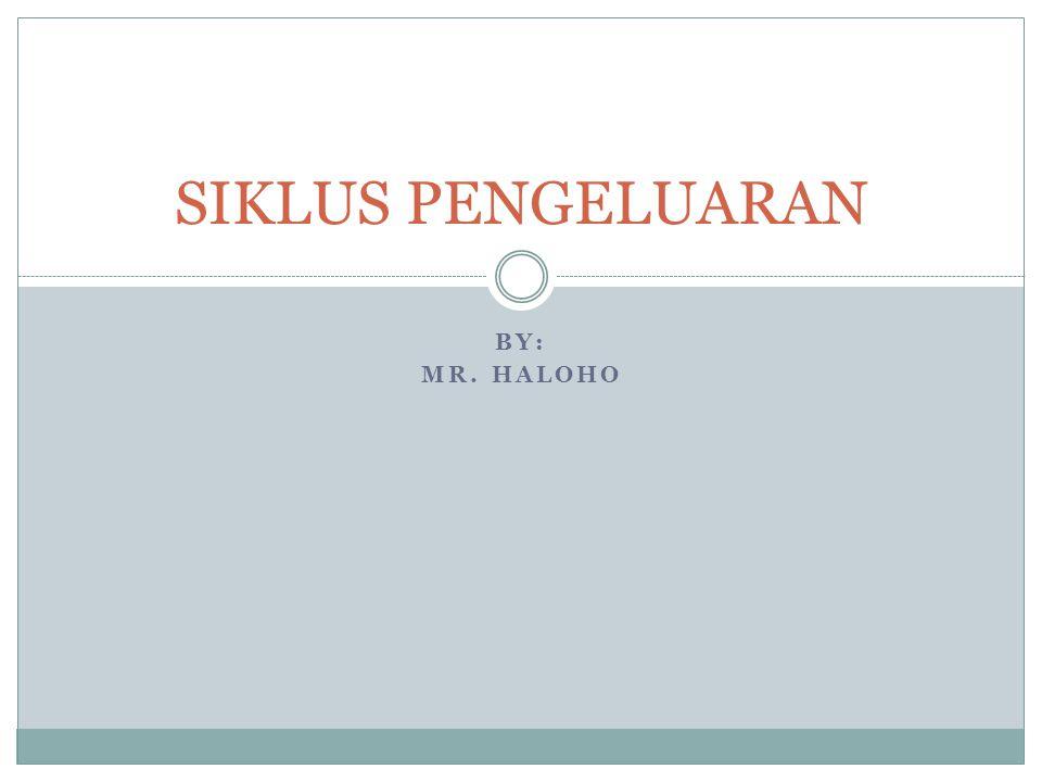 BY: MR. HALOHO SIKLUS PENGELUARAN