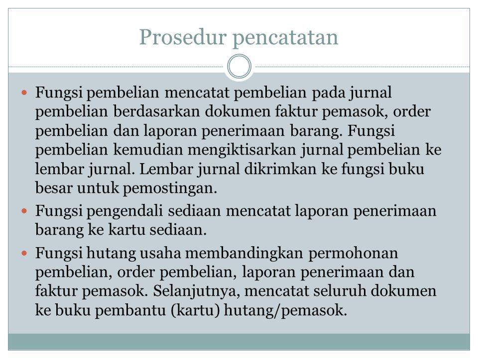 Prosedur pencatatan Fungsi pembelian mencatat pembelian pada jurnal pembelian berdasarkan dokumen faktur pemasok, order pembelian dan laporan penerima