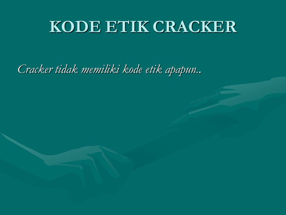KODE ETIK CRACKER Cracker tidak memiliki kode etik apapun..