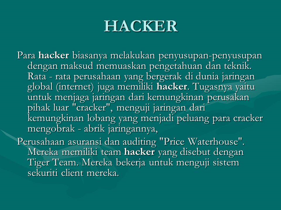 HACKER Para hacker biasanya melakukan penyusupan-penyusupan dengan maksud memuaskan pengetahuan dan teknik.