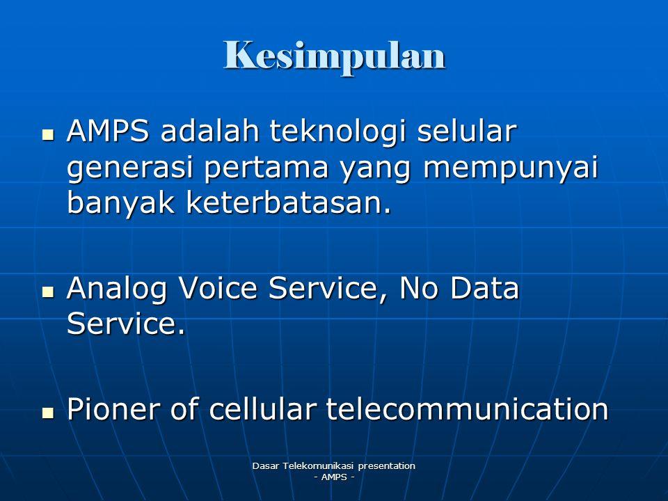 Dasar Telekomunikasi presentation - AMPS - AMPS adalah teknologi selular generasi pertama yang mempunyai banyak keterbatasan.