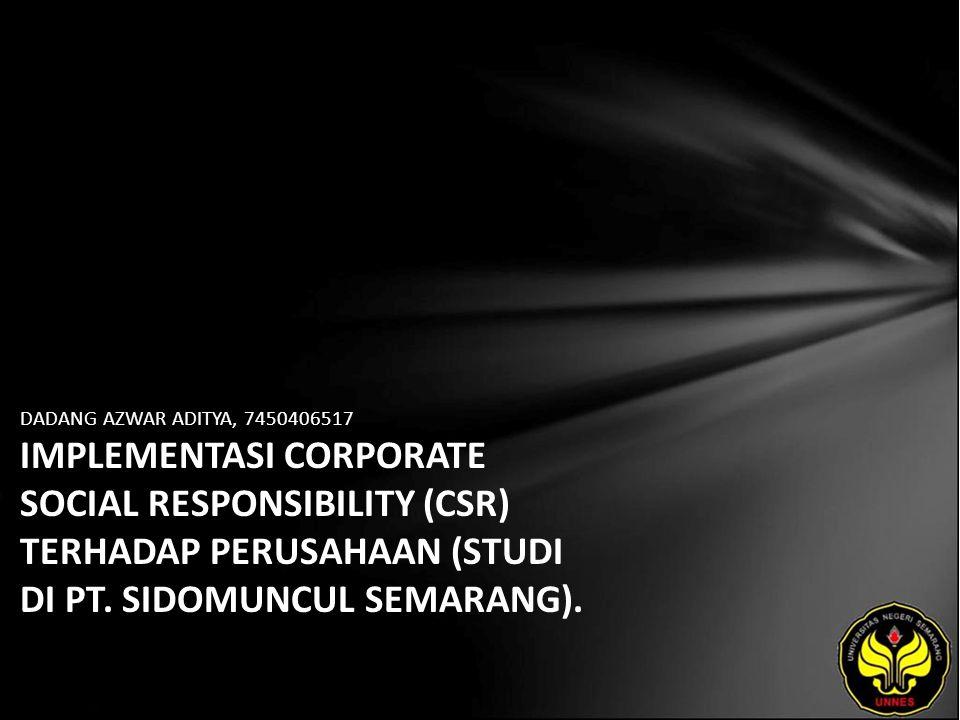 DADANG AZWAR ADITYA, 7450406517 IMPLEMENTASI CORPORATE SOCIAL RESPONSIBILITY (CSR) TERHADAP PERUSAHAAN (STUDI DI PT. SIDOMUNCUL SEMARANG).