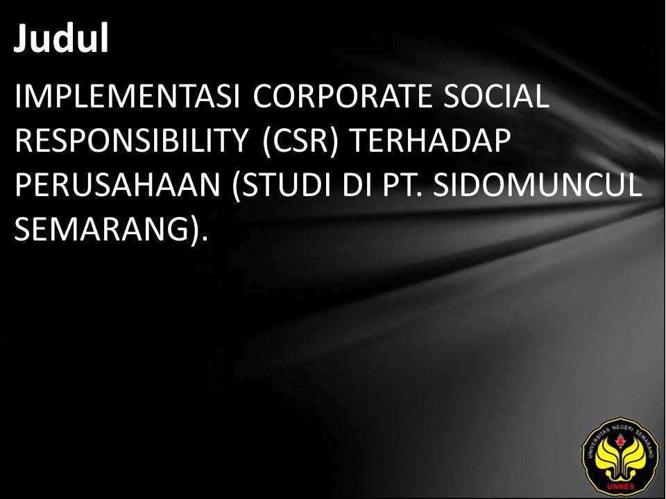 Judul IMPLEMENTASI CORPORATE SOCIAL RESPONSIBILITY (CSR) TERHADAP PERUSAHAAN (STUDI DI PT. SIDOMUNCUL SEMARANG).