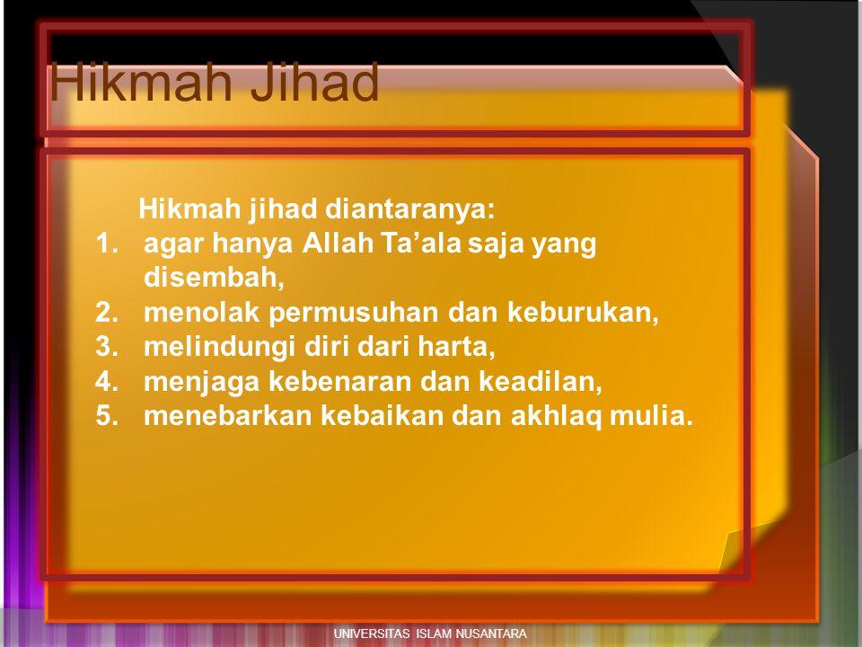 Hikmah jihad diantaranya: 1.agar hanya Allah Ta'ala saja yang disembah, 2.menolak permusuhan dan keburukan, 3.melindungi diri dari harta, 4.menjaga kebenaran dan keadilan, 5.menebarkan kebaikan dan akhlaq mulia.