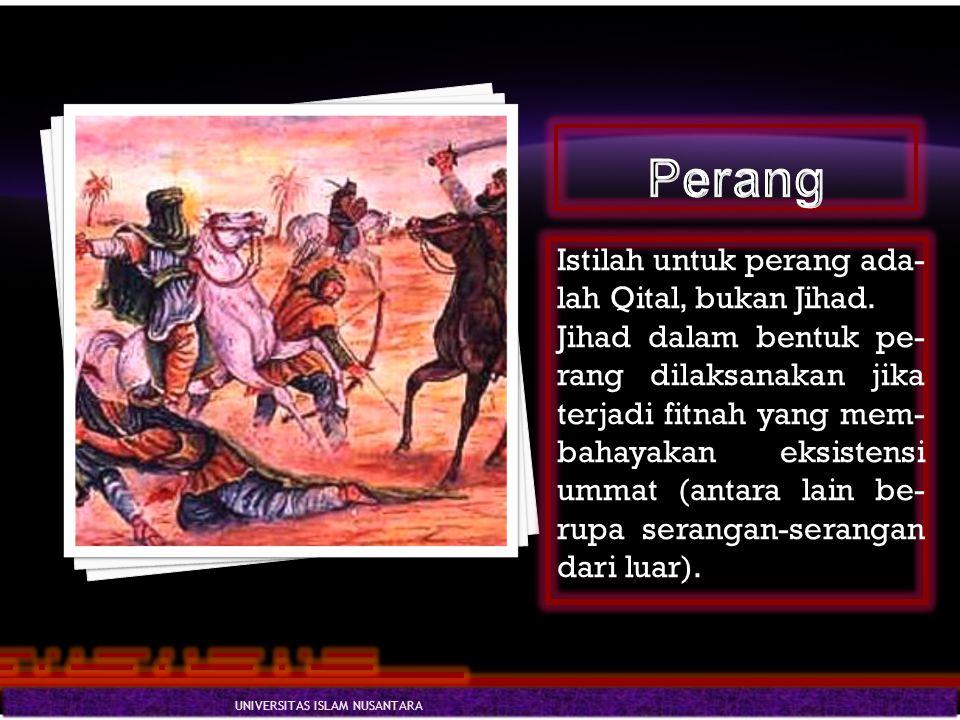 Istilah untuk perang ada- lah Qital, bukan Jihad. Jihad dalam bentuk pe- rang dilaksanakan jika terjadi fitnah yang mem- bahayakan eksistensi ummat (a