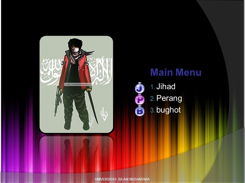 Main Menu 1. Jihad 2. Perang 3. bughot UNIVERSITAS ISLAM NUSANTARA