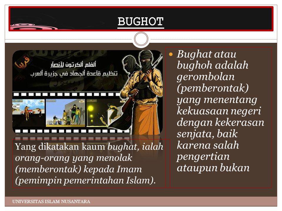 Bughat atau bughoh adalah gerombolan (pemberontak) yang menentang kekuasaan negeri dengan kekerasan senjata, baik karena salah pengertian ataupun bukan Yang dikatakan kaum bughat, ialah orang-orang yang menolak (memberontak) kepada Imam (pemimpin pemerintahan Islam).