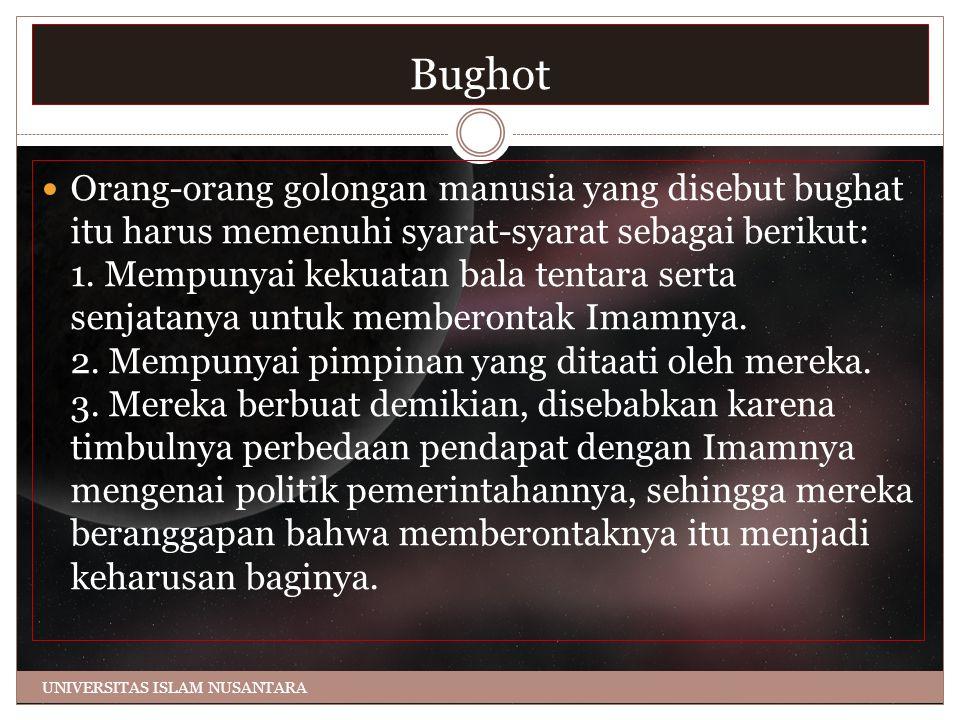 Bughot Orang-orang golongan manusia yang disebut bughat itu harus memenuhi syarat-syarat sebagai berikut: 1. Mempunyai kekuatan bala tentara serta sen