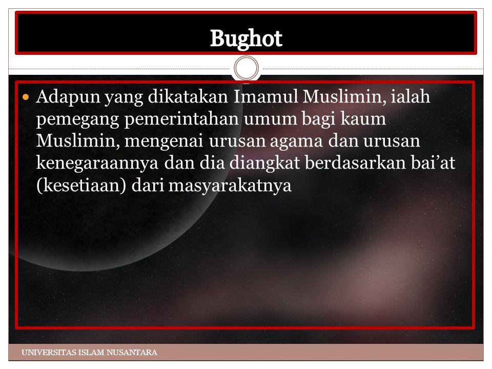 Adapun yang dikatakan Imamul Muslimin, ialah pemegang pemerintahan umum bagi kaum Muslimin, mengenai urusan agama dan urusan kenegaraannya dan dia diangkat berdasarkan bai'at (kesetiaan) dari masyarakatnya UNIVERSITAS ISLAM NUSANTARA