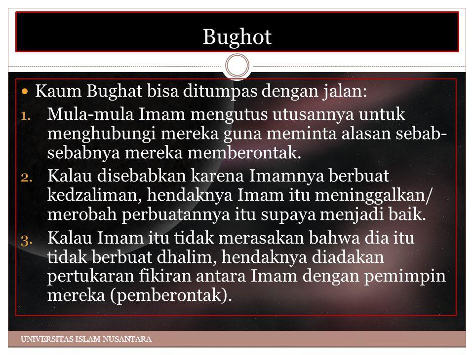 Bughot Kaum Bughat bisa ditumpas dengan jalan: 1. Mula-mula Imam mengutus utusannya untuk menghubungi mereka guna meminta alasan sebab- sebabnya merek