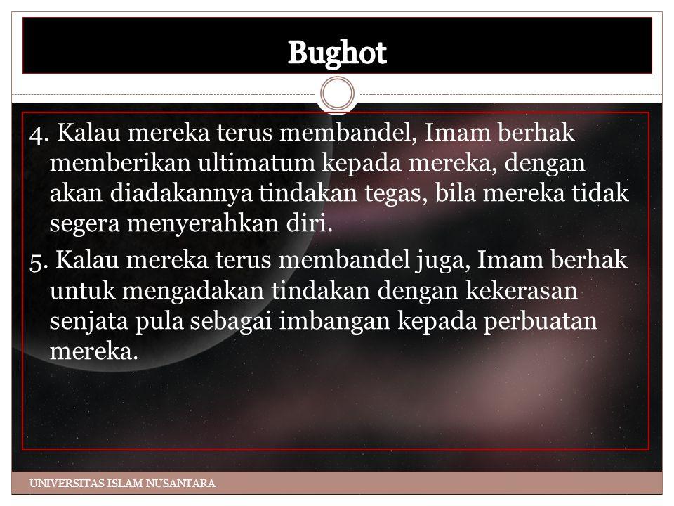 4. Kalau mereka terus membandel, Imam berhak memberikan ultimatum kepada mereka, dengan akan diadakannya tindakan tegas, bila mereka tidak segera meny