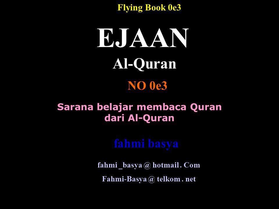 Sarana belajar membaca Quran dari Al-Quran EJAAN Al-Quran NO 0e3 fahmi _basya @ hotmail.
