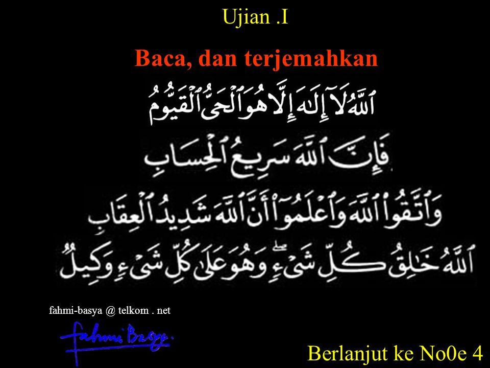 Ujian.I Baca, dan terjemahkan Berlanjut ke No0e 4 fahmi-basya @ telkom. net